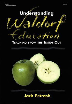 Understanding Waldorf Education: Teaching from the Inside Out 9780876592465