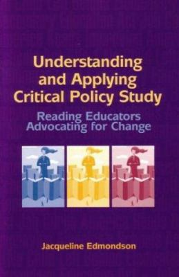 Understanding and Applying Critical Policy Study: Reading Educators Advocating for Change 9780872075443