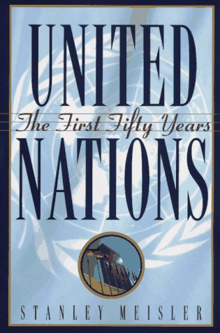 United Nations: The First Fifty Years 9780871136565