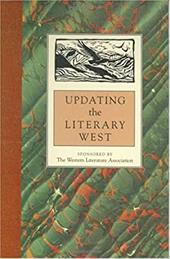 Updating the Literary West: Western Literature Association - Western Literature Association / Lyon, Thomas J. / Westbrook, Max