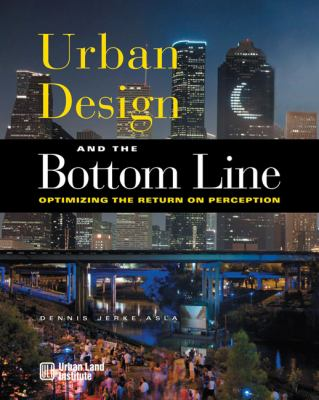 Urban Design and the Bottom Line: Optimizing the Return on Perception 9780874209969