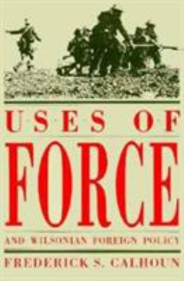 Uses of Force and Wilsonian Foreign Policy 9780873384643