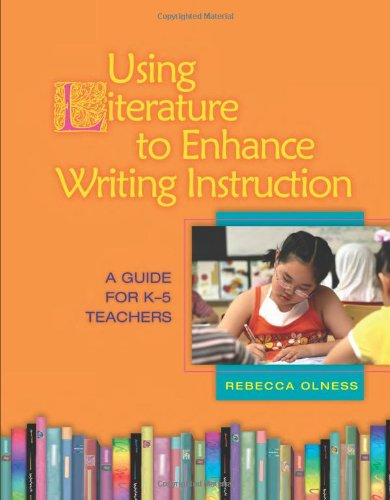 Using Literature to Enhance Writing Instruction: A Guide for K-5 Teachers 9780872075603