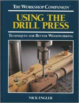 Using the Drill Press: Techniques for Better Woodworking 9780875967219