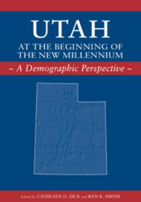 Utah at the Beginning of the New Millennium: A Demographic Perspective 9780874808520