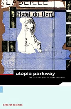 Utopia Parkway: The Life and Work of Joseph Cornell 9780878466849