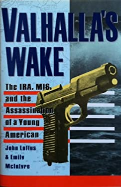 Valhalla's Wake: The IRA, Mi6, and the Assassination of a Young American by John Loftus, Emily McIntyre