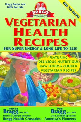 Vegetarian Health Recipes for Super Energy & Long Life to 120! 9780877900276