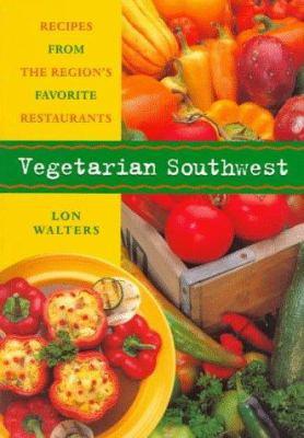 Vegetarian Southwest: Recipes from the Region's Favorite Restaurants 9780873587105