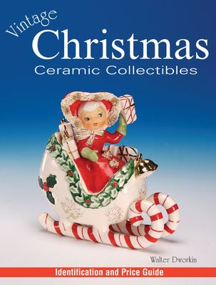 Vintage Christmas Ceramic Collectibles: Identification and Price Guide 9780873498746
