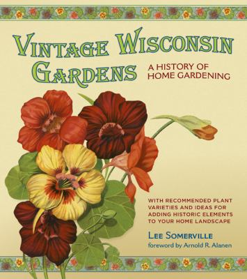 Vintage Wisconsin Gardens: A History of Home Gardening 9780870204753