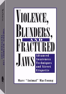 Violence, Blunders, and Fractured Jaws: Advanced Awareness Techniques and Street Etiquette 9780873646710