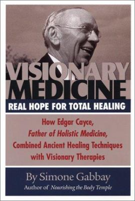 Visionary Medicine: Real Hope for Total Healing 9780876044728