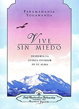 Vive Sin Miedo: Despierta la Fuerza Interior de Tu Alma = Living Fearlessly 9780876124703