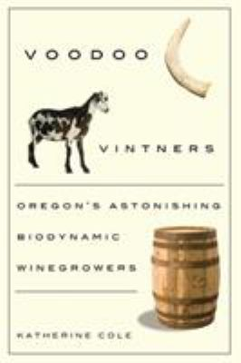 Voodoo Vintners: Oregon's Astonishing Biodynamic Winegrowers 9780870716058
