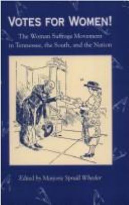 Votes for Women!: The Woman Suffrage Movement in Tennessee, the South, and the Nation 9780870498367