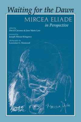 Waiting for the Dawn: Mircea Eliade in Perspective 9780870812392