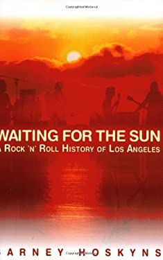 Waiting for the Sun: A Rock & Roll History of Los Angeles 9780879309435