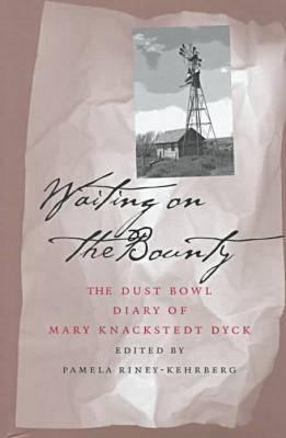 Waiting on the Bounty: The Dust Bowl Diary of Mary Knackstedt Dyck 9780877456940