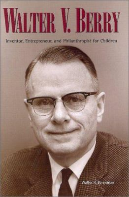 Walter V. Berry: Inventor, Entrepreneur, and Philanthropist for Children 9780871082916