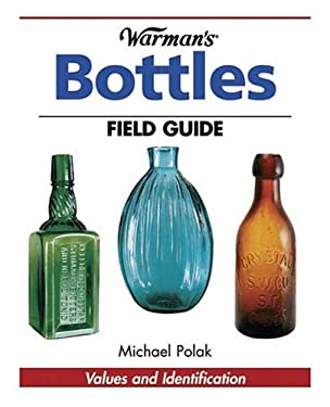 Warman's Bottles Field Guide: Values and Identification 9780873499699