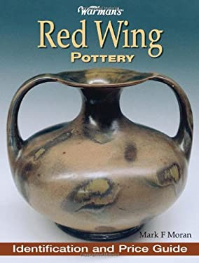 Warman's Red Wing Pottery Warman's Red Wing Pottery: Identification and Price Guide Identification and Price Guide 9780873413589