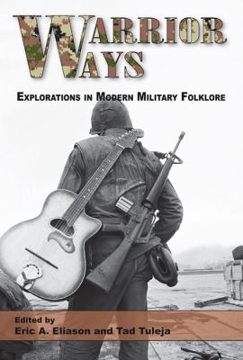 Warrior Ways: Explorations in Modern Military Folklore 9780874219036