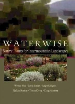 Water Wise: Native Plants for Intermountain Landscapes 9780874215618