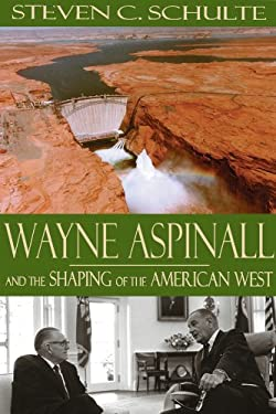 Wayne Aspinall and the Shaping of the American West 9780870816659