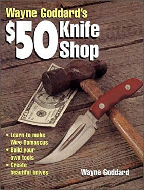 Wayne Goddard's $50 Knife Shop Wayne Goddard's $50 Knife Shop 9780873419932