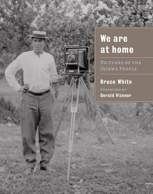 We Are at Home: Pictures of the Ojibwe People 9780873516228