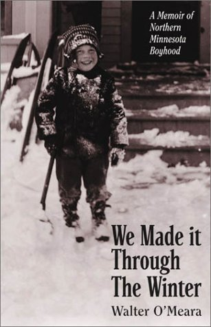 We Made It Through the Winter: A Memoir of Northern Minnesota Boyhood 9780873512121