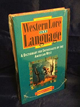Western Lore and Language: A Dictionary for Enthusiasts of the American West 9780874805109