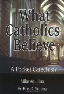 What Catholics Believe: A Pocket Catechism 9780879735746