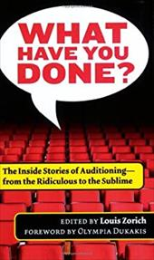 What Have You Done?: The Inside Stories of Auditioning, from the Ridiculous to the Sublime 3918239