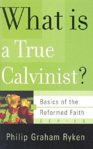 What Is a True Calvinist? 9780875525983