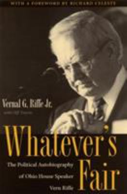 Whatever's Fair: The Political Autobiography of Ohio House Speaker Vern Riffe 9780873387262