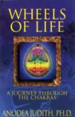 Wheels of Life: A Journey Through the Chakras 9780875423210