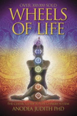 Wheels of Life Wheels of Life: A User's Guide to the Chakra System a User's Guide to the Chakra System