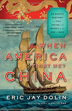 When America First Met China: An Exotic History of Tea, Drugs, and Money in the Age of Sail 9780871404336