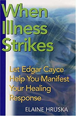 When Illness Strikes: Let Edgar Cayce Help You Manifest Your Healing Response 9780876044919