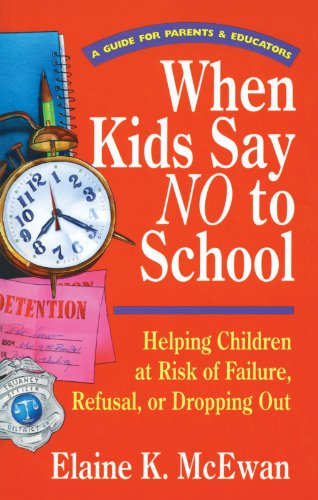 When Kids Say No to School: Helping Children at Risk of Failure, Refusal, or Dropping Out 9780877884064