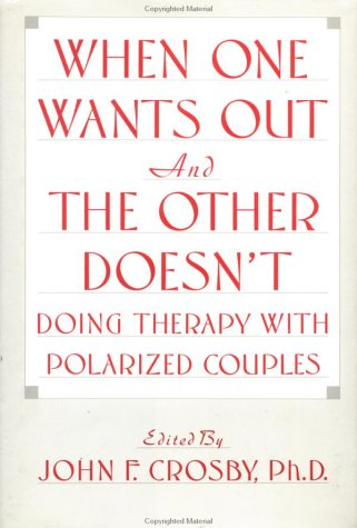 When One Wants Out & the Other Doesn't: Doing Therapy with Polarized Couples 9780876305270