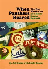 When Panthers Roared: The Fort Worth Cats and Minor League Baseball - Guinn, Jeff / Bragan, Bobby