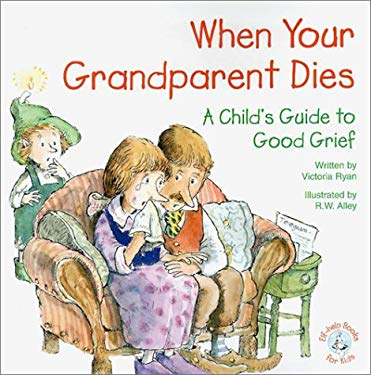 When Your Grandparent Dies: A Child's Guide to Good Grief 9780870293641