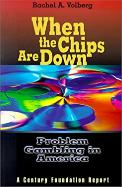 When the Chips Are Down: Problem Gambling in America 9780870784699