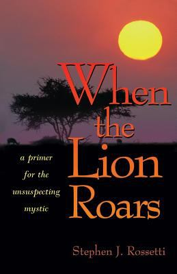 When the Lion Roars: A Primer for the Unsuspecting Mystic 9780877939856