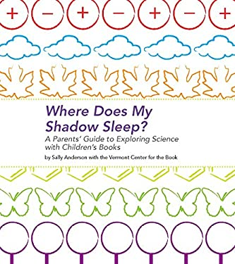 Where Does My Shadow Sleep?: A Parent's Guide to Exploring Science with Children's Books 9780876593875