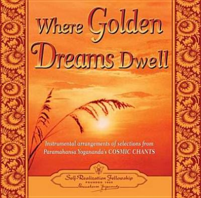 Where Golden Dreams Dwell: Instrumental Arrangements of Selections from Paramahansa Yogananda's Cosmic Chants 9780876125076