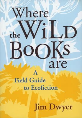 Where the Wild Books Are: A Field Guide to Ecofiction 9780874178111